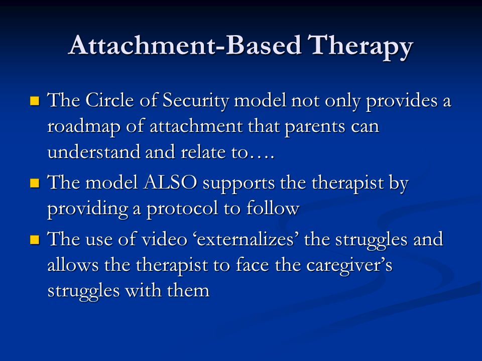 Attachment-Based Therapy The Circle of Security model not only provides a roadmap of attachment that parents can understand and relate to….