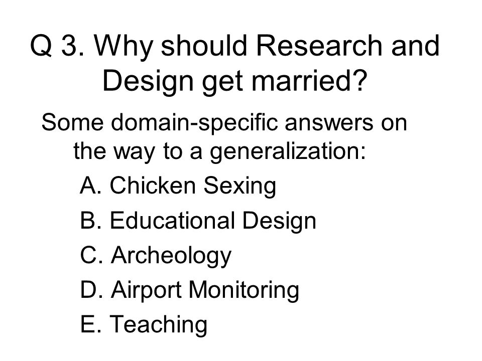Q 3. Why should Research and Design get married.