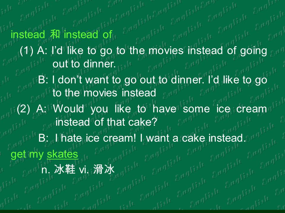 instead 和 instead of (1) A: I'd like to go to the movies instead of going out to dinner.