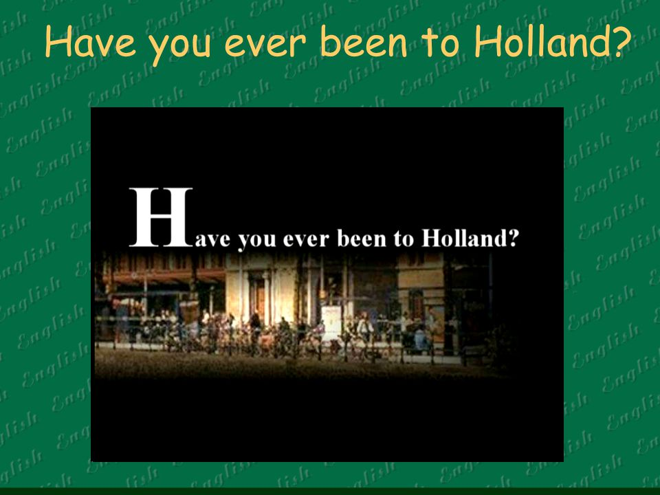 Have you ever been to Holland