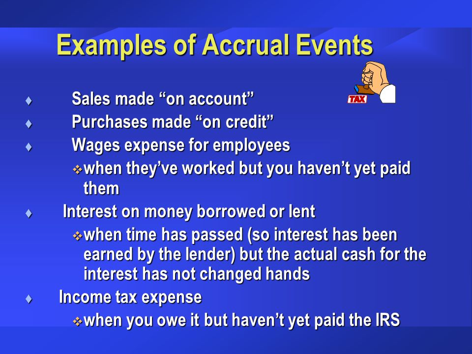 Accruing Interest Revenue t Interest = principal x rate x time t Interest = $100 x.12 x 1/12 = $1 u Since the rate is per year, the time has to be given in terms of a year.