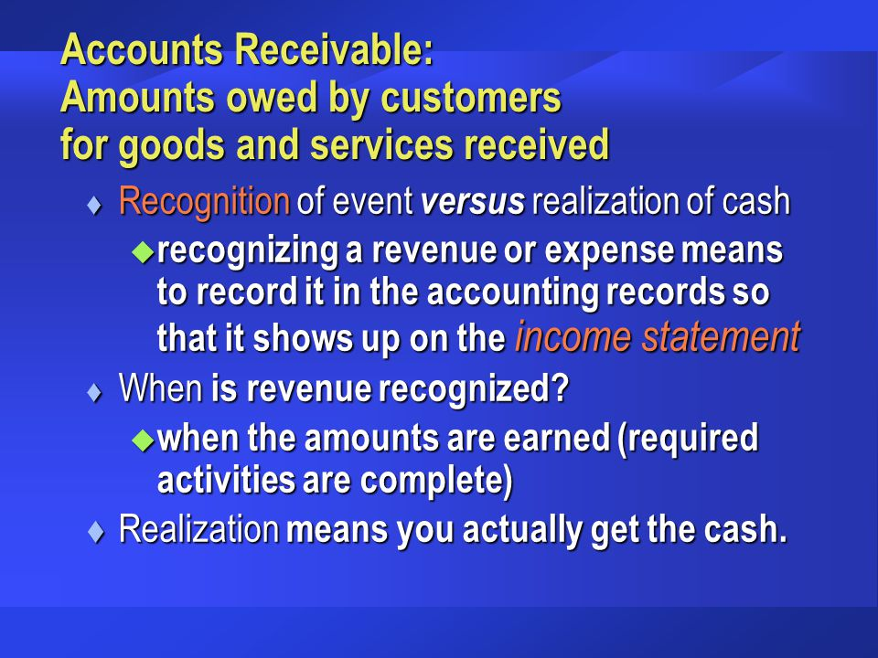 Accounts Payable: Amounts you owe creditors for the purchase of goods and services When are costs recognized as expenses .