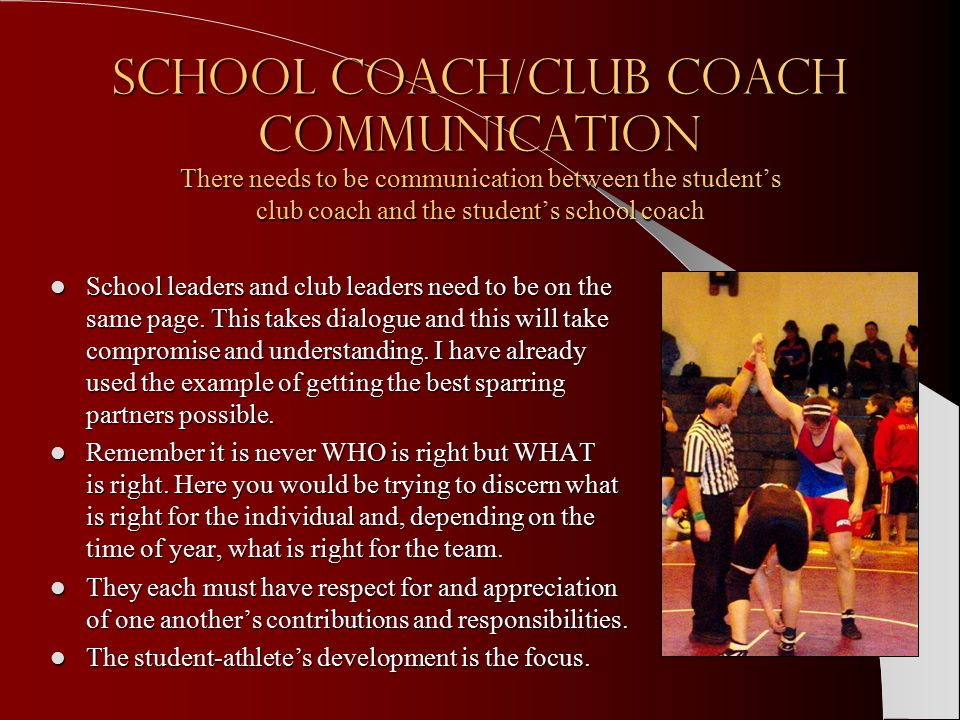 School Coach/Club Coach Communication There needs to be communication between the student's club coach and the student's school coach School leaders and club leaders need to be on the same page.