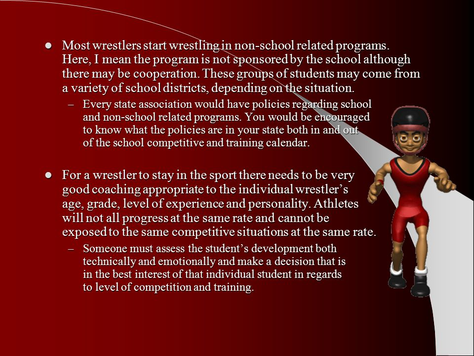 Most wrestlers start wrestling in non-school related programs.