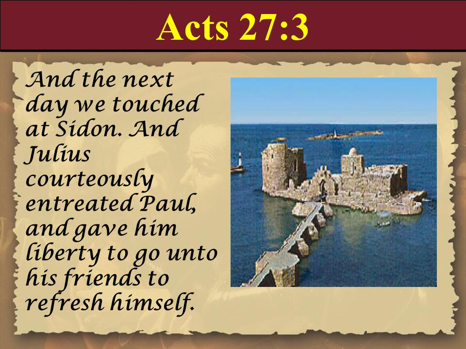 Acts 27:3 And the next day we touched at Sidon.