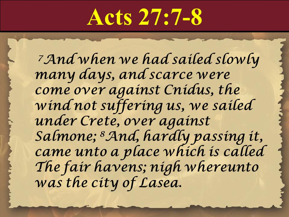 Acts 27:43 But the centurion, willing to save Paul, kept them from their purpose; and commanded that they which could swim should cast themselves first into the sea, and get to land: