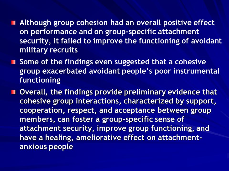 Although group cohesion had an overall positive effect on performance and on group-specific attachment security, it failed to improve the functioning