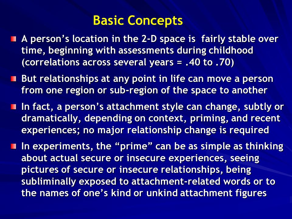Basic Concepts A person's location in the 2-D space is fairly stable over time, beginning with assessments during childhood (correlations across sever