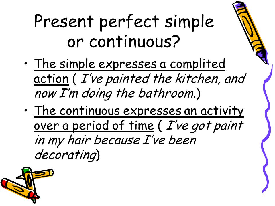 Present perfect simple or continuous.