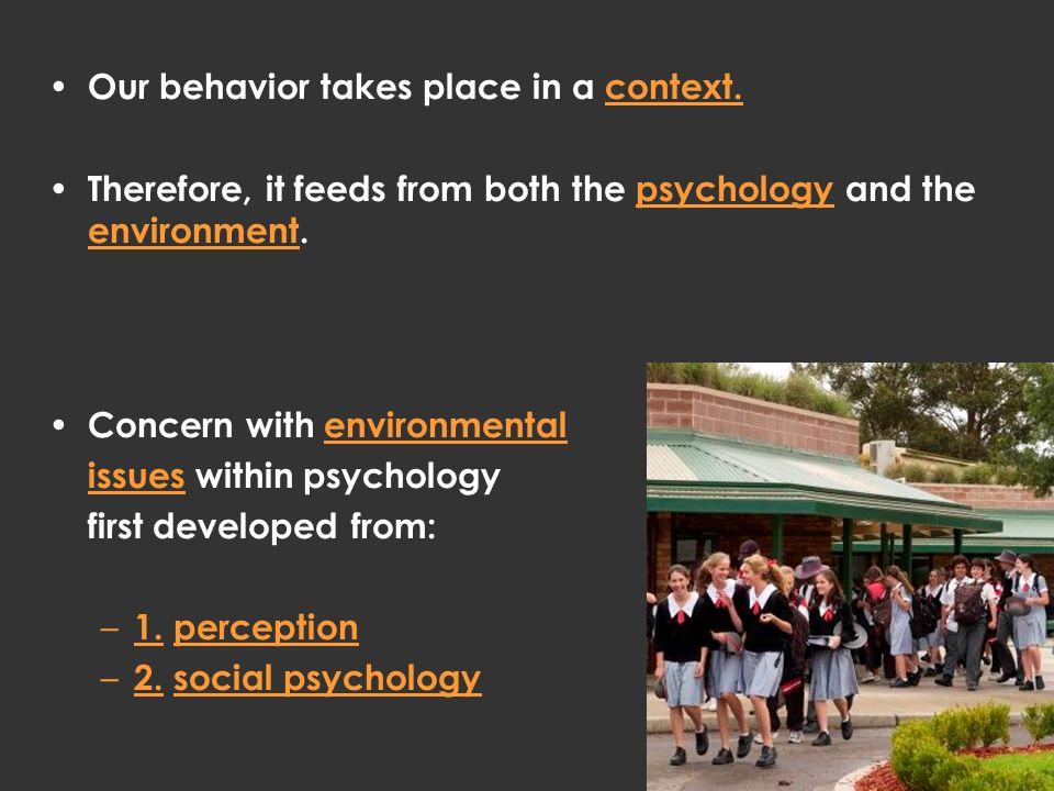 Our behavior takes place in a context.