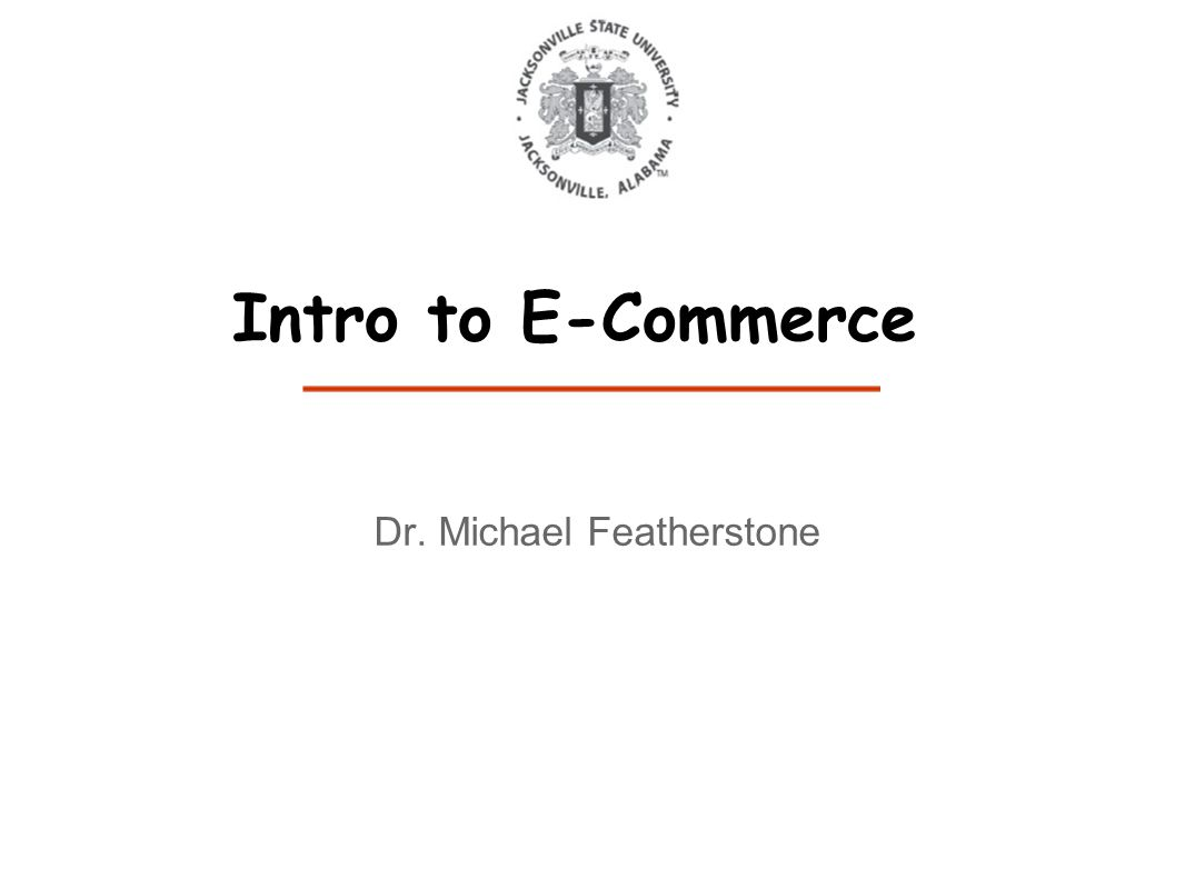 Dr. Michael Featherstone Intro to E-Commerce