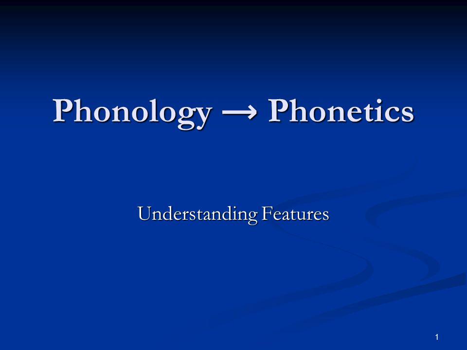 1 Phonology → Phonetics Understanding Features