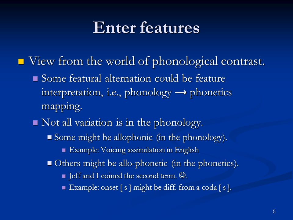5 Enter features View from the world of phonological contrast.