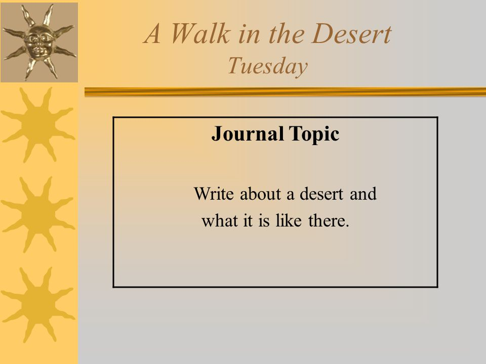 A Walk in the Desert Tuesday Journal Topic Write about a desert and what it is like there.