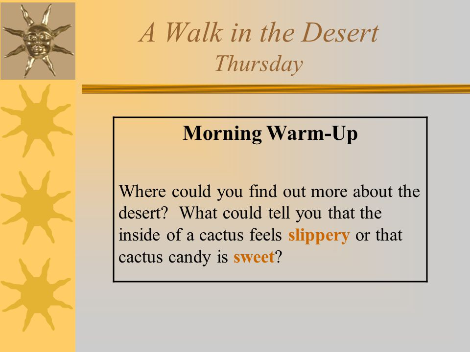 A Walk in the Desert Thursday Morning Warm-Up Where could you find out more about the desert? What could tell you that the inside of a cactus feels sl