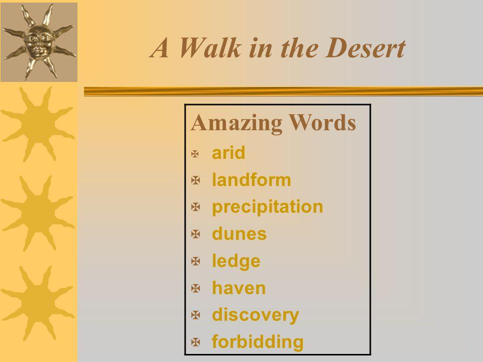 A Walk in the Desert Amazing Words  arid X landform X precipitation X dunes X ledge X haven X discovery X forbidding