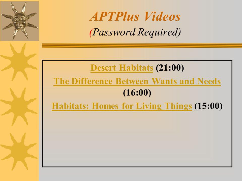 APTPlus Videos (Password Required) Desert HabitatsDesert Habitats (21:00) The Difference Between Wants and Needs The Difference Between Wants and Need