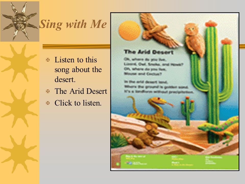 Sing with Me X Listen to this song about the desert. X The Arid Desert X Click to listen.
