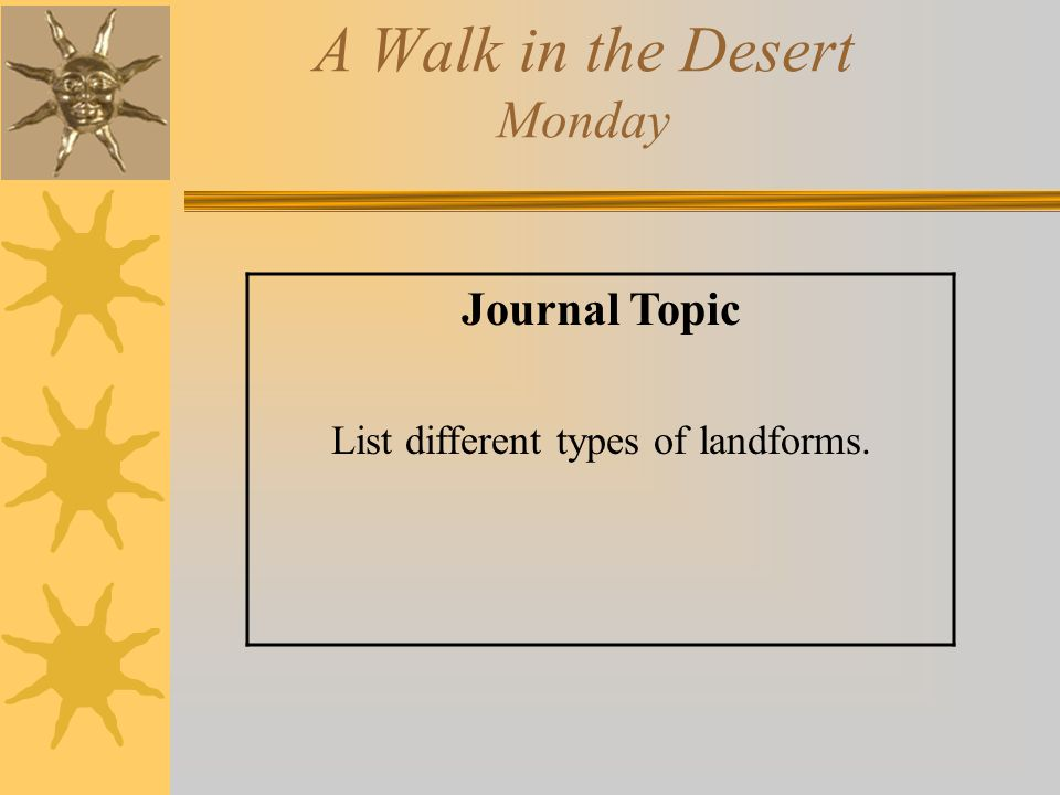 A Walk in the Desert Monday Journal Topic List different types of landforms.