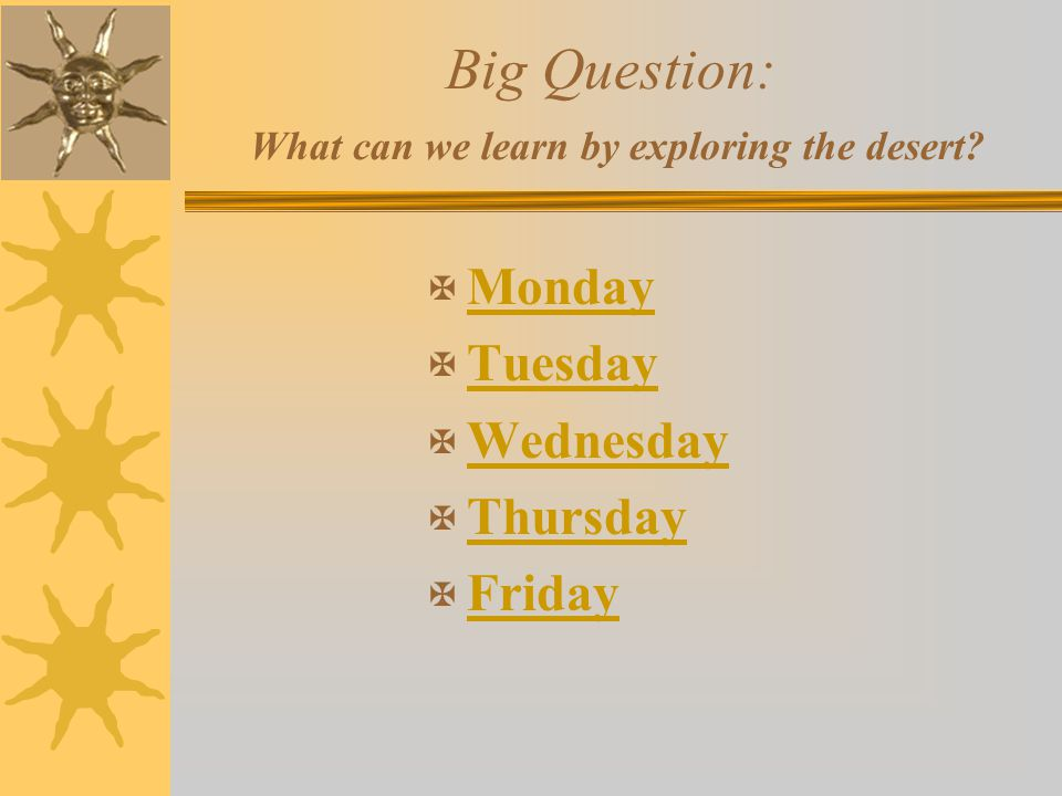 Big Question: What can we learn by exploring the desert? X Monday Monday X Tuesday Tuesday X Wednesday Wednesday X Thursday Thursday X Friday Friday