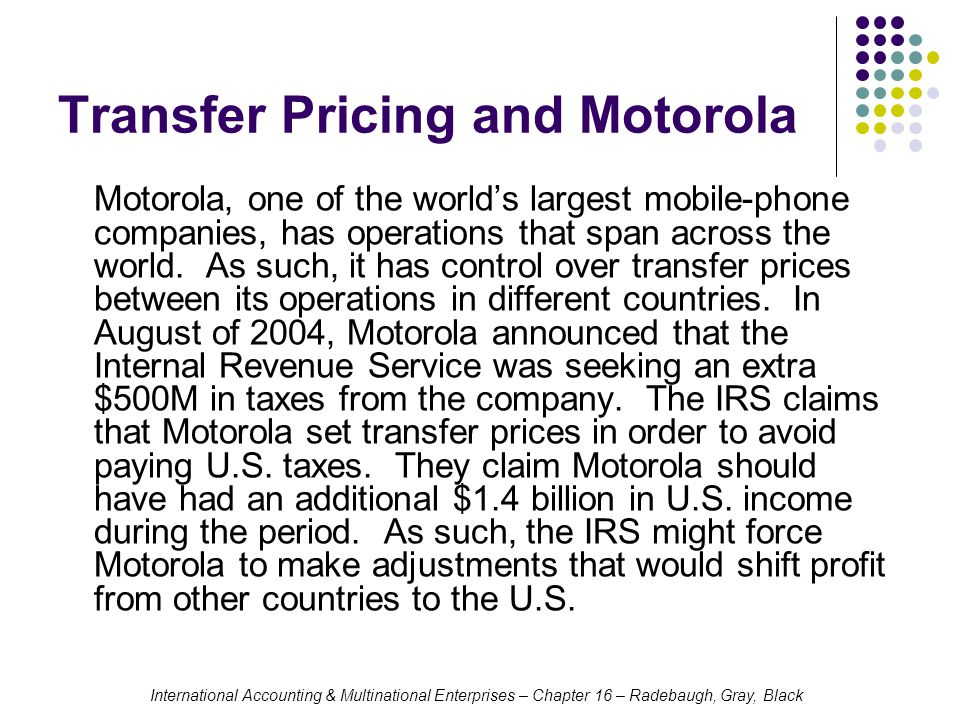 International Accounting & Multinational Enterprises – Chapter 16 – Radebaugh, Gray, Black Transfer Pricing and Motorola Motorola, one of the world's