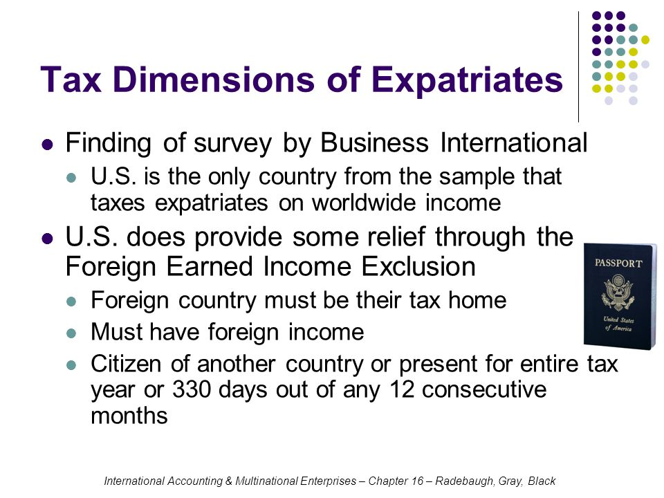 International Accounting & Multinational Enterprises – Chapter 16 – Radebaugh, Gray, Black Tax Dimensions of Expatriates Finding of survey by Business