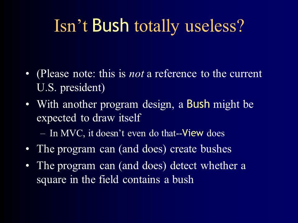 Creating and detecting Bush es To create a bush: Bush bush = new Bush(); –Works because Bush has a default constructor To test if an object obj is a bush: if (obj instanceof Bush)...