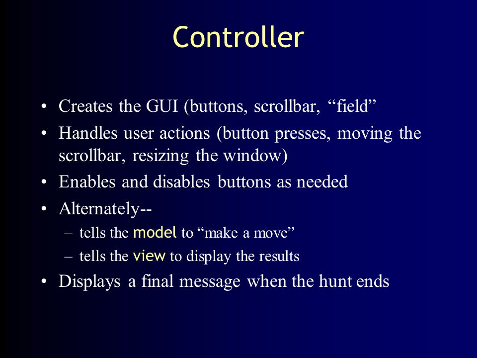 """Controller Creates the GUI (buttons, scrollbar, """"field"""" Handles user actions (button presses, moving the scrollbar, resizing the window) Enables and d"""
