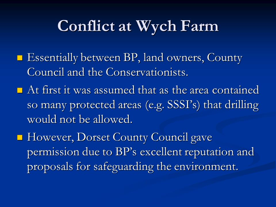 Conflict at Wych Farm Essentially between BP, land owners, County Council and the Conservationists.