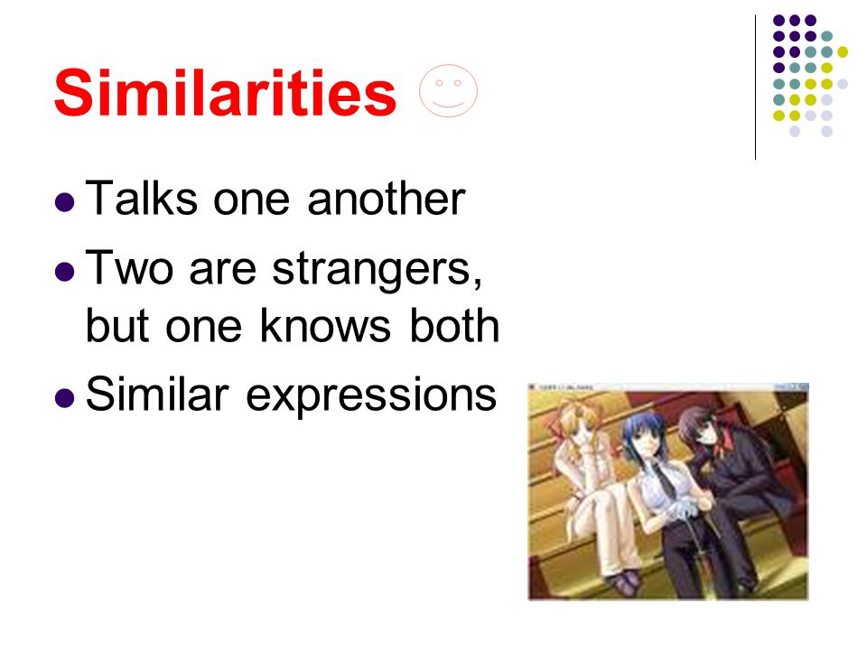 Similarities Talks one another Two are strangers, but one knows both Similar expressions
