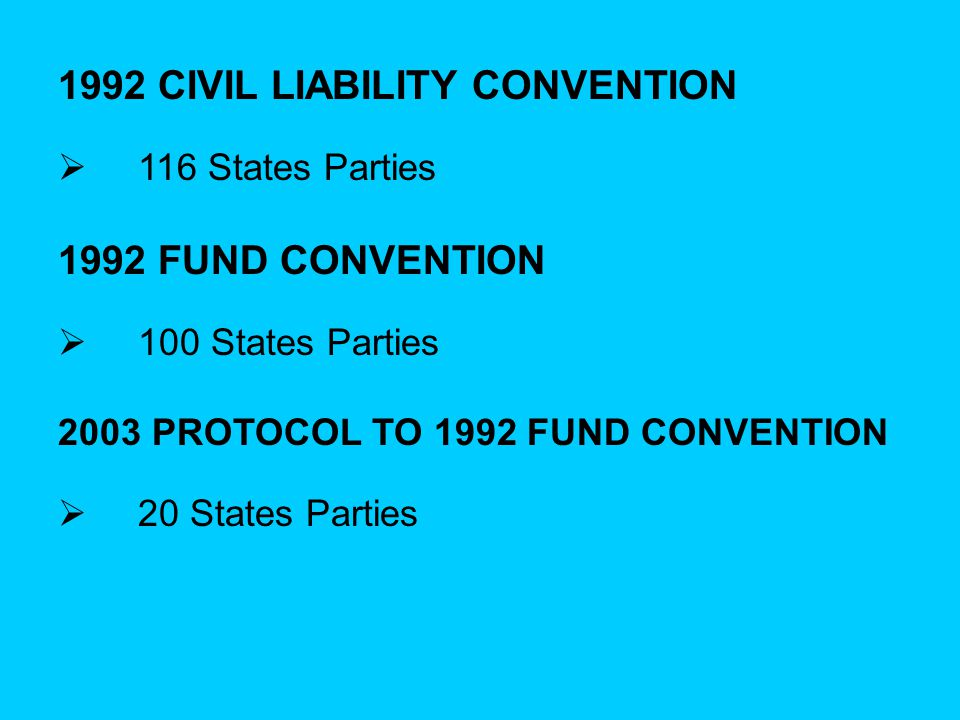1992 Civil Liability Convention Supplementary Fund Protocol THE THREE TIER SYSTEM 1992 Fund Convention Shipowners Insurers Oil receivers after sea transport 1992 Fund Supplementary Fund THIRD TIER SECOND TIER FIRST TIER