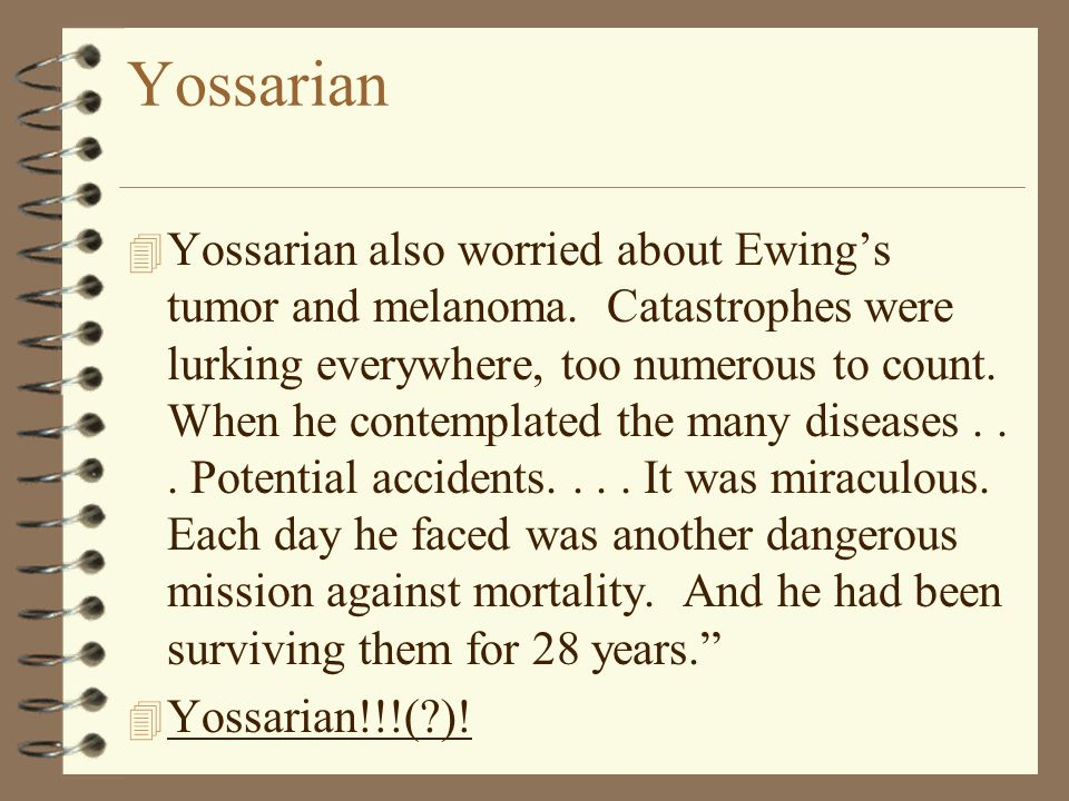 Yossarian 4 Yossarian also worried about Ewing's tumor and melanoma. Catastrophes were lurking everywhere, too numerous to count. When he contemplated
