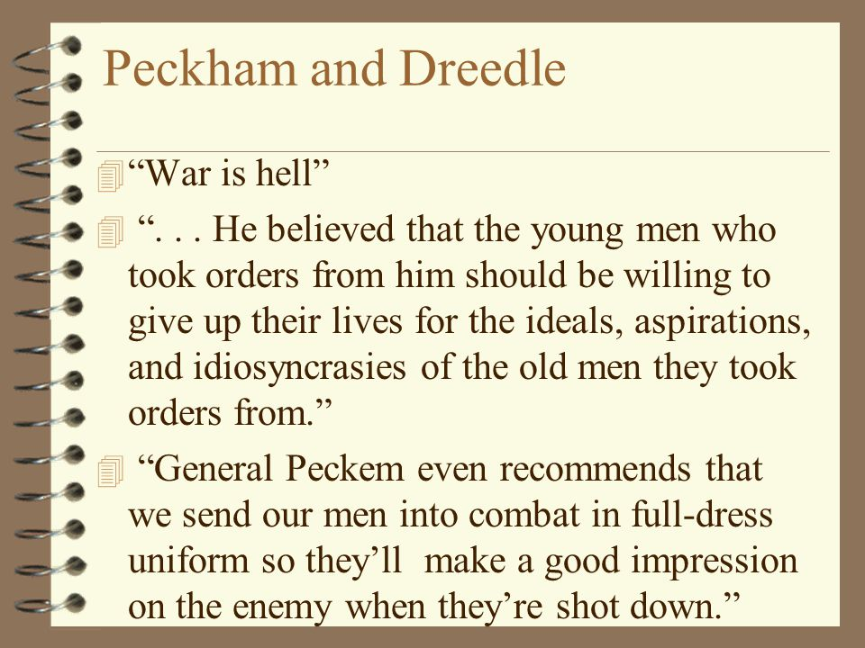 """Peckham and Dreedle 4 """"War is hell"""" 4 """"... He believed that the young men who took orders from him should be willing to give up their lives for the id"""