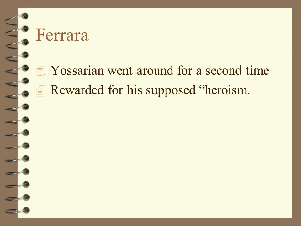 Ferrara 4 Yossarian went around for a second time 4 Rewarded for his supposed heroism.