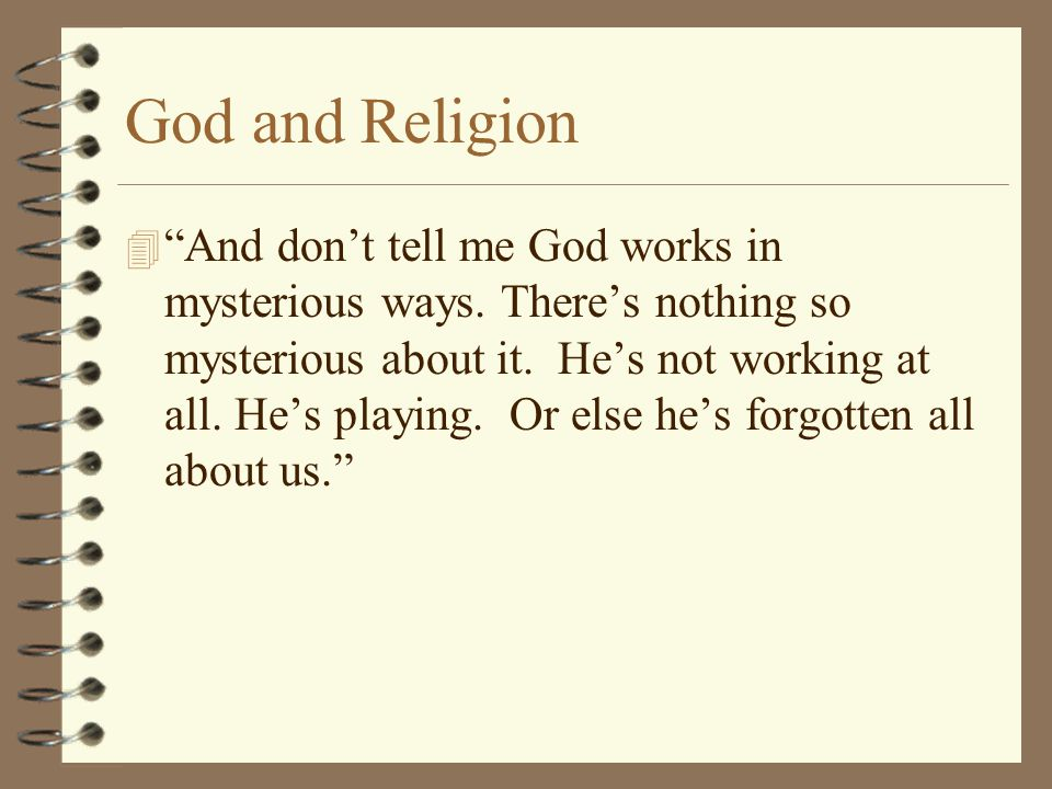 God and Religion 4 And don't tell me God works in mysterious ways.