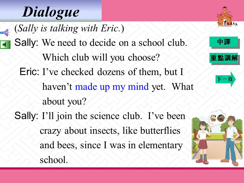 Dialogue (Sally is talking with Eric.) Sally: We need to decide on a school club.