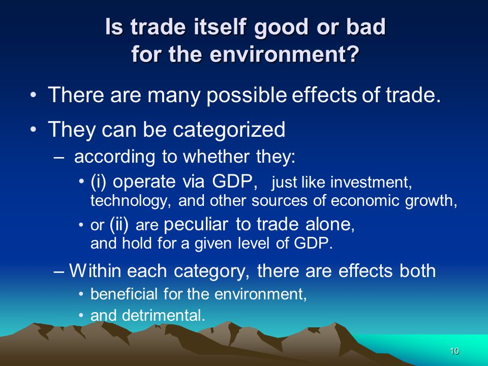 10 Is trade itself good or bad for the environment.