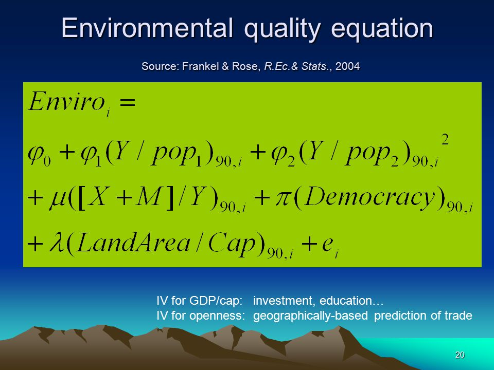 20 Environmental quality equation Source: Frankel & Rose, R.Ec.& Stats., 2004 IV for GDP/cap: investment, education… IV for openness: geographically-b
