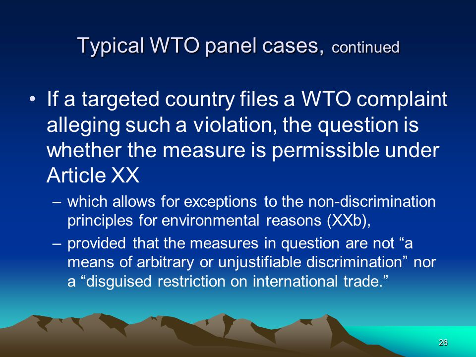 26 Typical WTO panel cases, continued If a targeted country files a WTO complaint alleging such a violation, the question is whether the measure is pe
