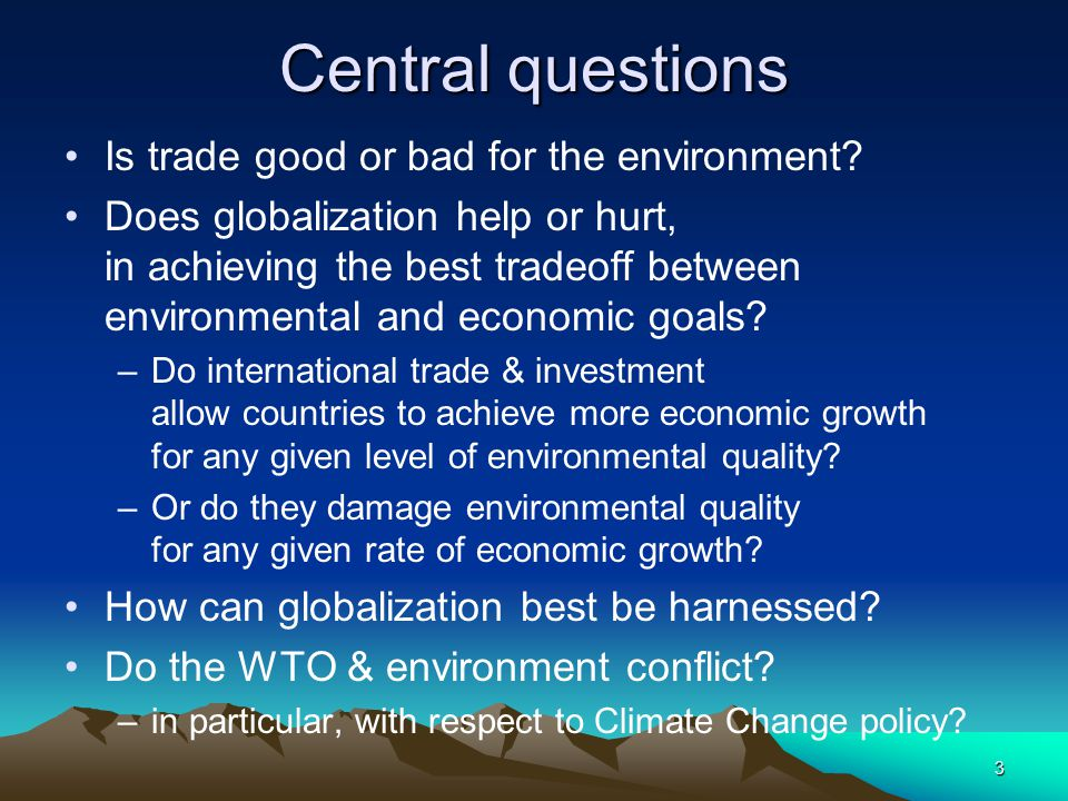 3 Central questions Is trade good or bad for the environment.