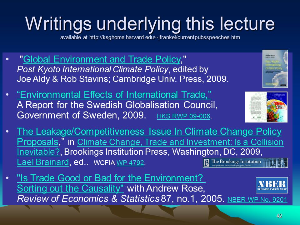 42 Writings underlying this lecture available at http://ksghome.harvard.edu/~jfrankel/currentpubsspeeches.htm Global Environment and Trade Policy, Post-Kyoto International Climate Policy, edited by Joe Aldy & Rob Stavins; Cambridge Univ.