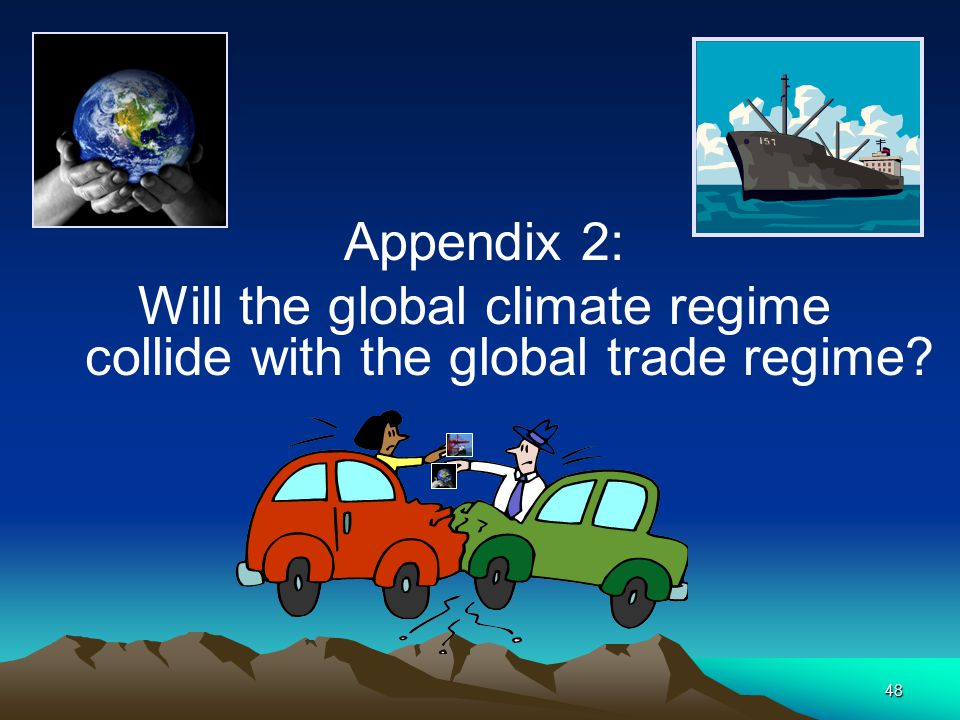 48 Appendix 2: Will the global climate regime collide with the global trade regime