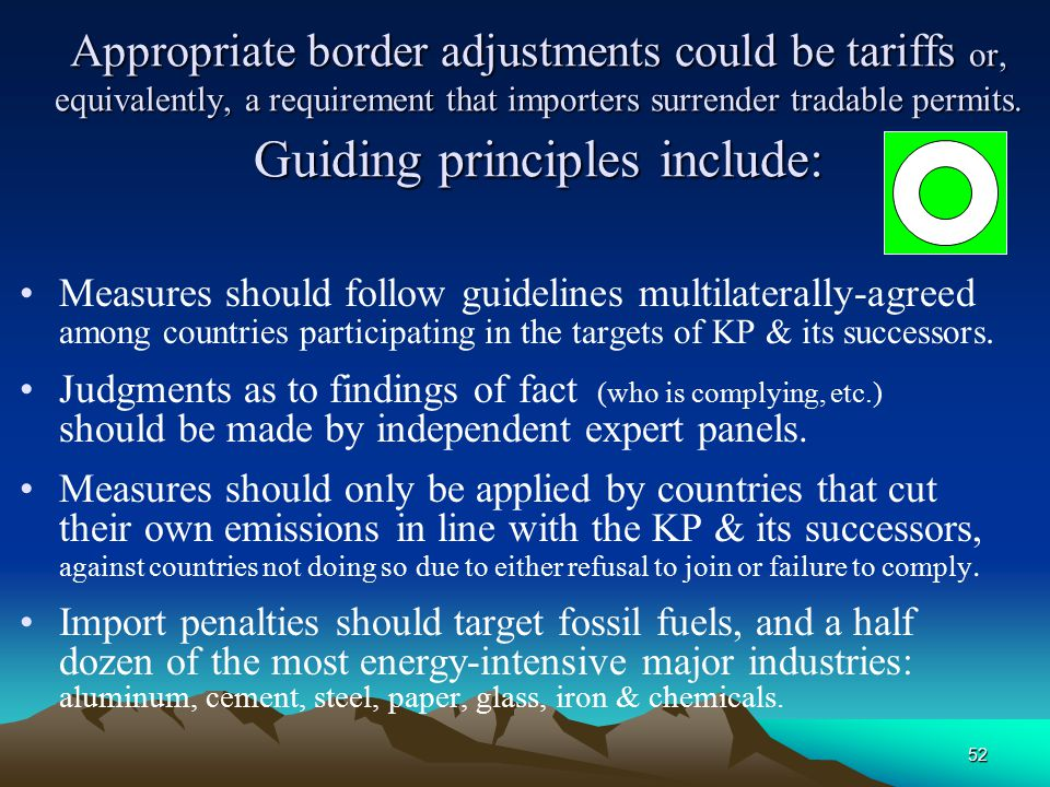 52 Appropriate border adjustments could be tariffs or, equivalently, a requirement that importers surrender tradable permits. Guiding principles inclu