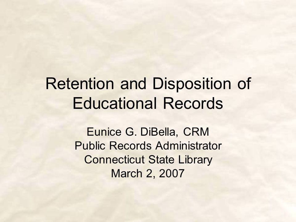 Retention and Disposition of Educational Records Eunice G.
