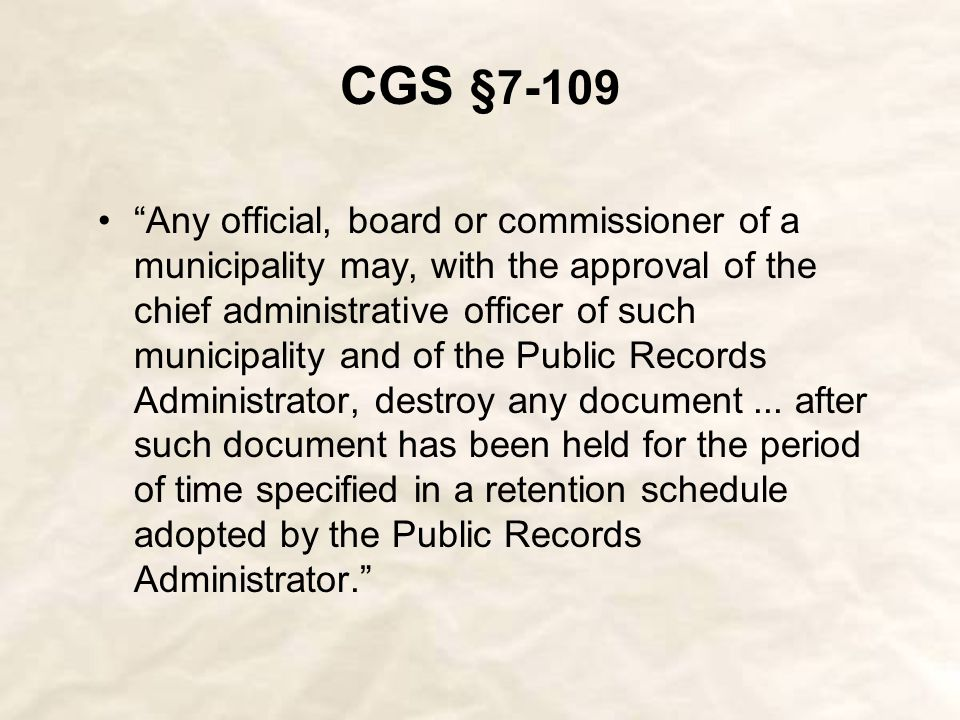 CGS §7-109 The PRA and State Archivist reviews all disposal requests.