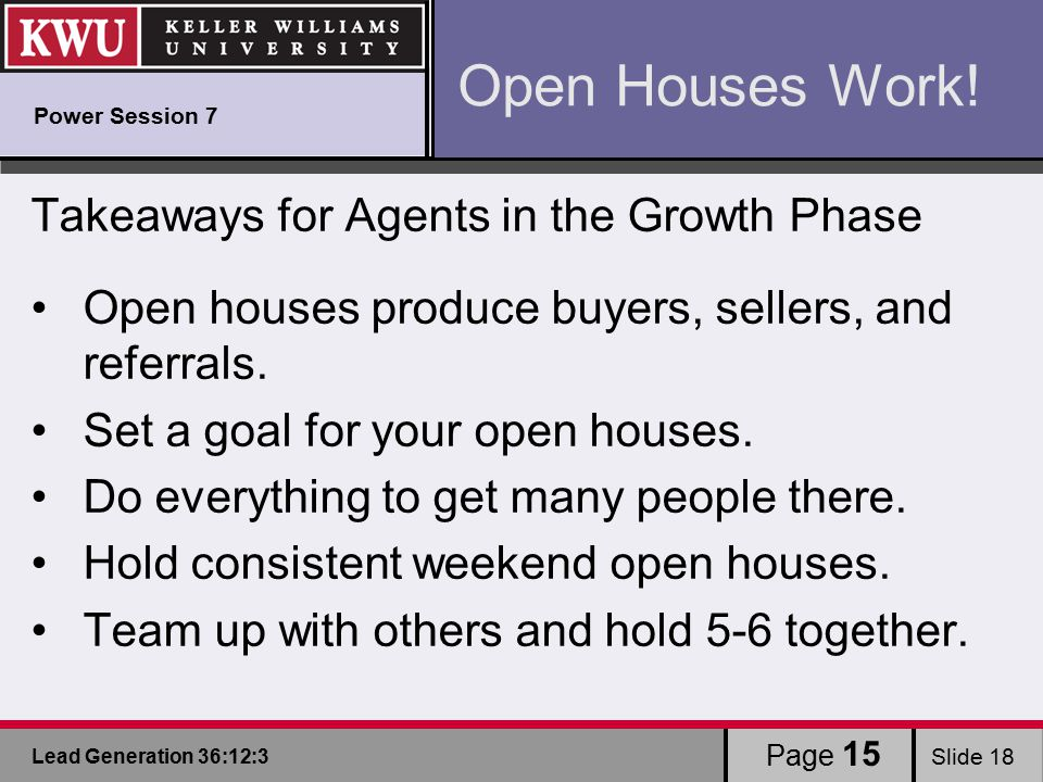 Lead Generation 36:12:3 Slide 18 Takeaways for Agents in the Growth Phase Open houses produce buyers, sellers, and referrals.