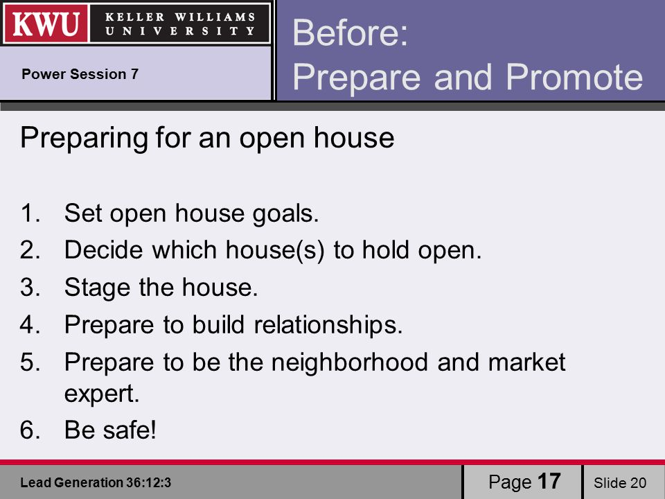 Lead Generation 36:12:3 Slide 20 Page 17 Before: Prepare and Promote Preparing for an open house 1.Set open house goals.