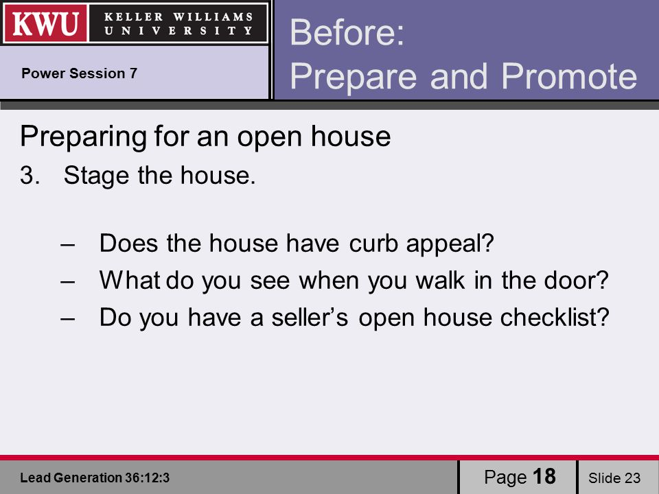 Lead Generation 36:12:3 Slide 23 Page 18 Before: Prepare and Promote Preparing for an open house 3.Stage the house.