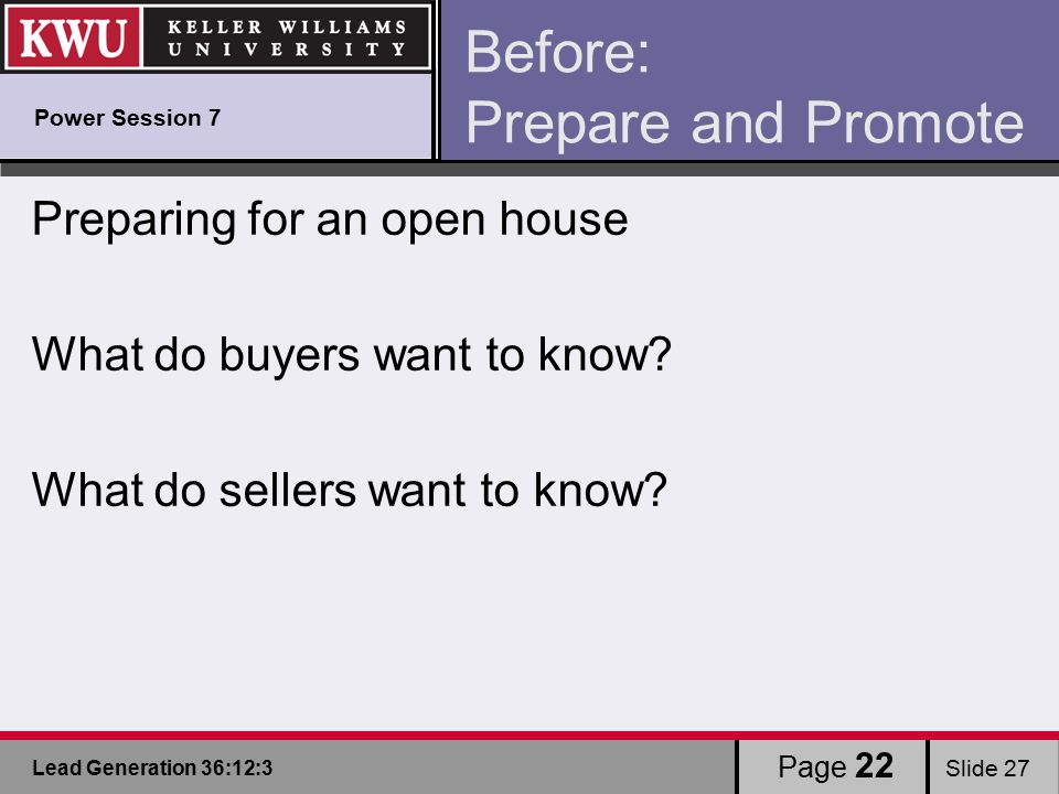 Lead Generation 36:12:3 Slide 27 Before: Prepare and Promote Preparing for an open house What do buyers want to know.
