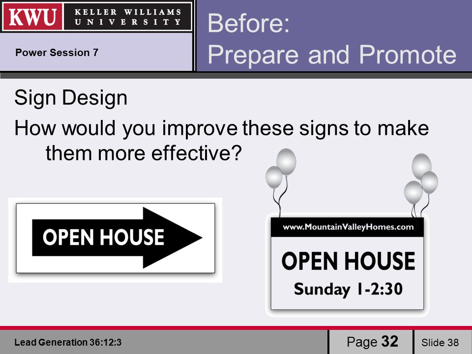 Lead Generation 36:12:3 Slide 38 Page 32 Before: Prepare and Promote Sign Design How would you improve these signs to make them more effective.